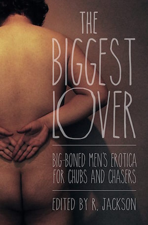 Call for Submissions: Big-Boned Men's Erotica for Chubs and Chasers