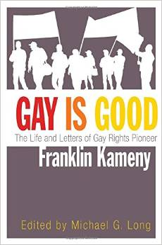 'Gay is Good: The Life and Letters of Gay Rights Pioneer Franklin Kameny' Edited by Michael G. Long