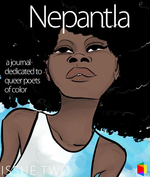 Call for Submissions: 'Nepantla: A Journal Dedicated to Queer Poets of Color: Issue Two'