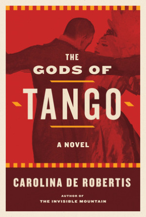 'The Gods of Tango' by Carolina De Robertis
