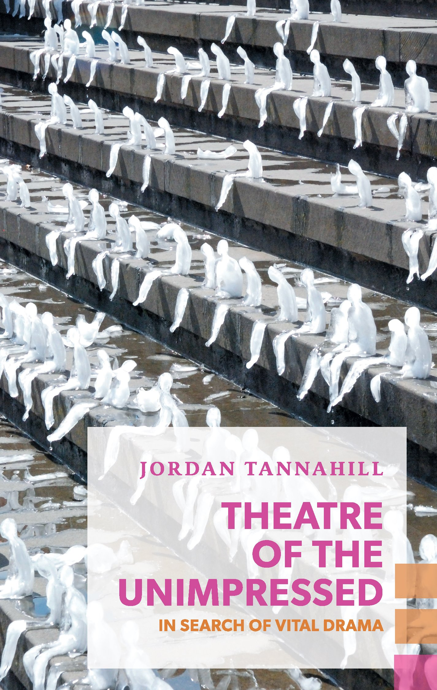 'Theatre of the Unimpressed: In Search of Vital Drama' by Jordan Tannahill