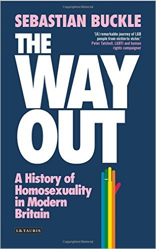 'The Way Out: A History of Homosexuality in Modern England' by Sebastian Buckle