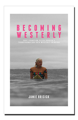 'Becoming Westerly: Surf Champion Peter Drouyn's Transformation into Westerly Windina' by Jamie Brisick
