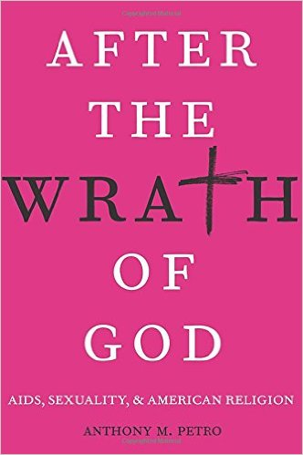 'After the Wrath of God: AIDS, Sexuality & American Religion' by Anthony M. Petro