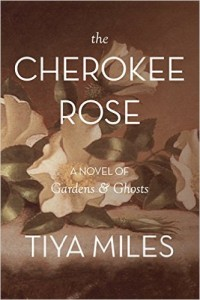 'The Cherokee Rose: A Novel of Gardens and Ghost' by Tiya Miles image