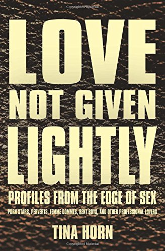 'Love Not Given Lightly: Profiles from the Edge of Sex' by Tina Horn