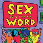Cory Silverberg : On His New Book 'Sex is a Funny Word' and Sex Education for Kids