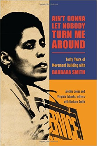 'Ain't Gonna Let Nobody Turn Me Around: Forty Years of Movement Building with Barbara Smith' by Alethia Jones and Virginia Eubanks with Barbara Smith