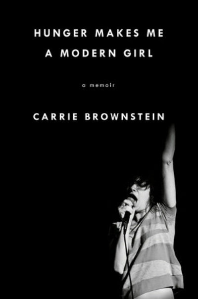 'Hunger Makes Me A Modern Girl' by Carrie Brownstein