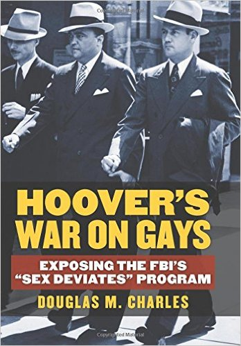'Hoover's War on Gays: Exposing the FBI's Sex Deviates Program' by Douglas M. Charles