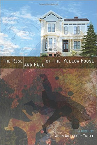 'The Rise and Fall of The Yellow House' by John Whittier Treat