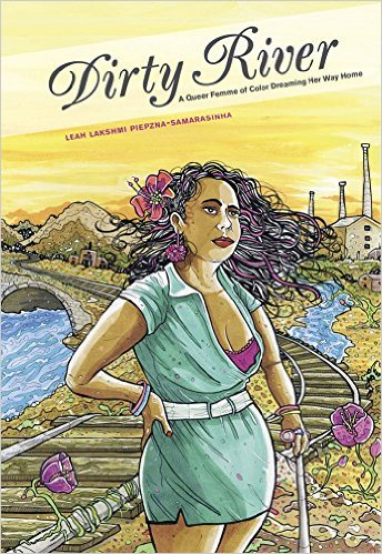'Dirty River: A Queer Femme of Color Dreaming Her Way Home' by Leah Lakshmi Piepzna-Samarasinha