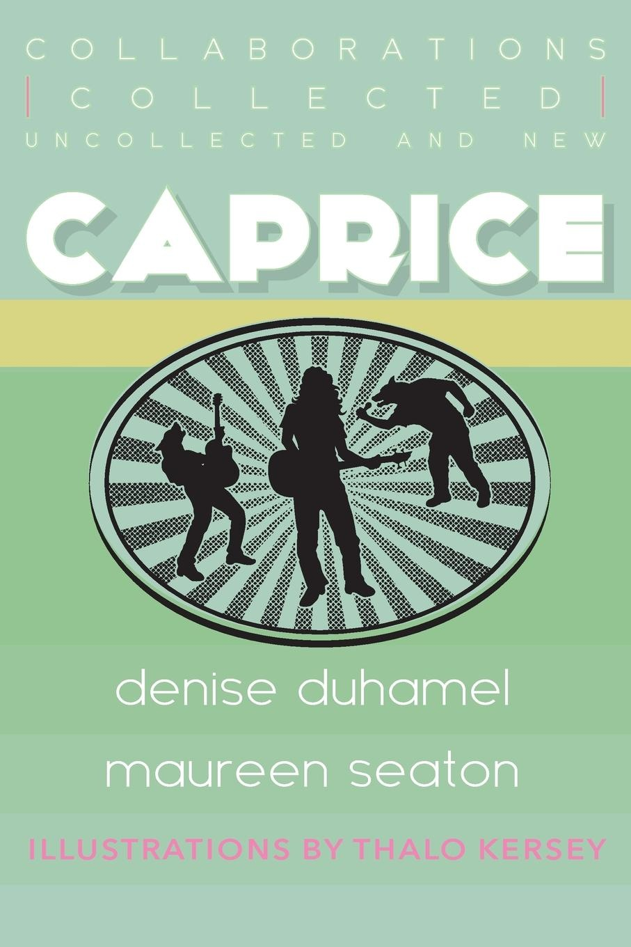 'Caprice: Collected, Uncollected, and New Collaborations' by Denise Duhamel and Maureen Seaton