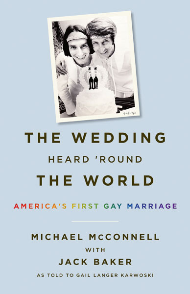 'The Wedding Heard 'Round the World: America's First Gay Marriage' by Michael McConnell with Jack Baker