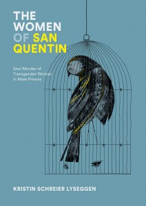 'The Women of San Quentin: Soul Murder of Transgender Women in Male Prisons' by Kristin Lyseggen image
