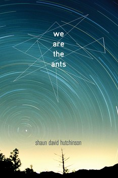 'We are the Ants' by Shaun David Hutchinson