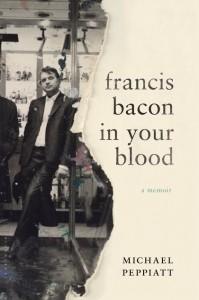 'Francis Bacon in Your Blood: A Memoir' by Michael Peppiatt image