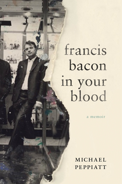 'Francis Bacon in Your Blood: A Memoir' by Michael Peppiatt