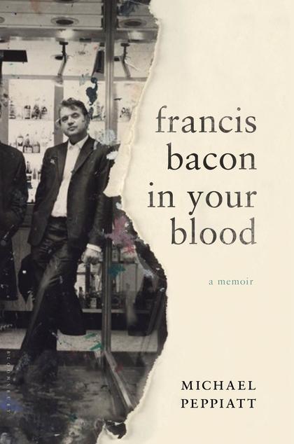 'Francis Bacon in Your Blood: A Memoir' by Michael Peppiatt