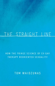 'The Straight Line: How the Fringe Science of Ex-Gay Therapy Reoriented Sexuality' by Tom Waidzunas image