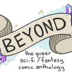 'Beyond: The Queer Sci-Fi & Fantasy Comic Anthology' Edited by Sfé R. Monster