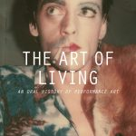 'The Art of Living: An Oral History of Performance Art' by Dominic Johnson