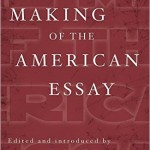 'The Making of the American Essay' Edited by John D'Agata