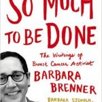 'So Much To Be Done: The Writings of Breast Cancer Activist Barbara Brenner' Edited by Barbara Sjoholm