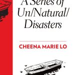 'A Series of Un/Natural/Disasters' by Cheena Marie Lo
