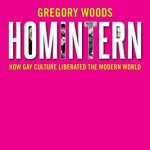 'Homintern: How Gay Culture Liberated the Modern World' by Gregory Woods