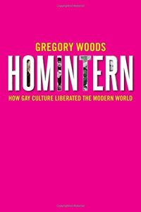 'Homintern: How Gay Culture Liberated the Modern World' by Gregory Woods image