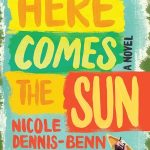 'Here Comes The Sun' by Nicole Dennis-Benn