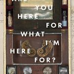 'Are You Here For What I'm Here For?' by Brian Booker