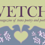 A Look at 'Vetch' a Magazine for Trans Poetry and Poetics
