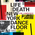 'Life and Death on the New York Dance Floor, 1980-1983' by Tim Lawrence