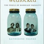 'Wedlocked: The Perils of Marriage Equality' by Katherine Franke