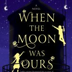 'When The Moon Was Ours' by Anna-Marie McLemore