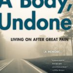 'A Body, Undone: Living On After Great Pain' by Christina Crosby