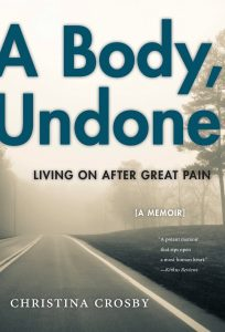 'A Body, Undone: Living On After Great Pain' by Christina Crosby image