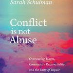 'Conflict Is Not Abuse: Overstating Harm, Community Responsibility, and the Duty of Repair' by Sarah Schulman