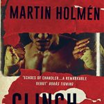 Blacklight: Holmén's 'Clinch' Showcases a Visceral World with a Hard-Boiled Anti-hero