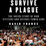 How to Survive a Plague: David France, Dr. Mark H. Katz and Tony Valenzuela in Conversation