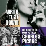'Write That Down, The Comedy of Male Actress Charles Pierce' by Kirk Frederick