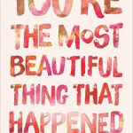 'You're The Most Beautiful Thing That Happened' by Arisa White