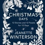 'Christmas Days: 12 Stories and 12 Feasts for 12 Days' by Jeanette Winterson