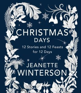 'Christmas Days: 12 Stories and 12 Feasts for 12 Days' by Jeanette Winterson image