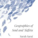 'Geographies of Soul and Taffeta' by Sarah Sarai