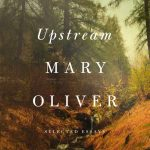 'Upstream: Selected Essays' by Mary Oliver