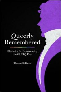 'Queerly Remembered: Rhetorics for Representing the GLBTQ Past' by Thomas R. Dunn image