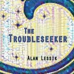 'The Troubleseeker' by Alan Lessik